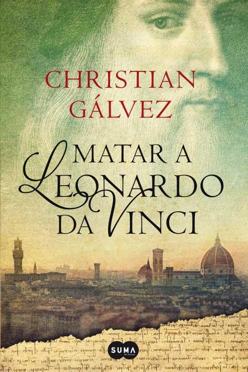 """Matar a Leonardo da Vinci"", de Christian Gálvez (Suma de Letras)"